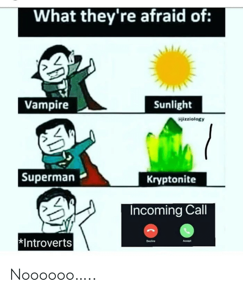 Incoming: What they're afraid of:  Vampire  Sunlight  izziology  |Superman  Kryptonite  Incoming Call  *Introverts  Decine  Accept Noooooo…..