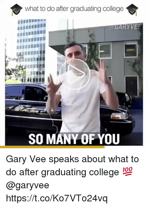 Graduating College: what to do after graduating college  CGARYVEE  SO MANY OF YOU Gary Vee speaks about what to do after graduating college 💯 @garyvee https://t.co/Ko7VTo24vq