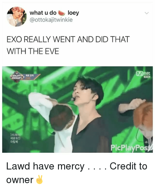 Evees: what u do loey  @ottokajitwinkie  EXO REALLY WENT AND DID THAT  WITH THE EVE  Mnet  coun7, 의초 공개  DOLuN EXO  DoLun  새로 휨진  아침에  PicPlayPos Lawd have mercy . . . . Credit to owner✌