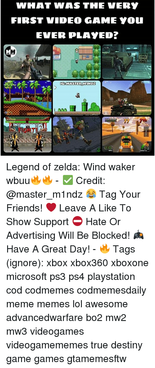legend of zelda wind waker: WHAT WAS THE VERY  FIRST VIDEO GAME Y0U  EVER PLAYED?  IG:MASTERIM1NDZ  330509  7 Legend of zelda: Wind waker wbuu🔥🔥 - ✅ Credit: @master_m1ndz 😂 Tag Your Friends! ❤ Leave A Like To Show Support ⛔ Hate Or Advertising Will Be Blocked! 🎮 Have A Great Day! - 🔥 Tags (ignore): xbox xbox360 xboxone microsoft ps3 ps4 playstation cod codmemes codmemesdaily meme memes lol awesome advancedwarfare bo2 mw2 mw3 videogames videogamememes true destiny game games gtamemesftw