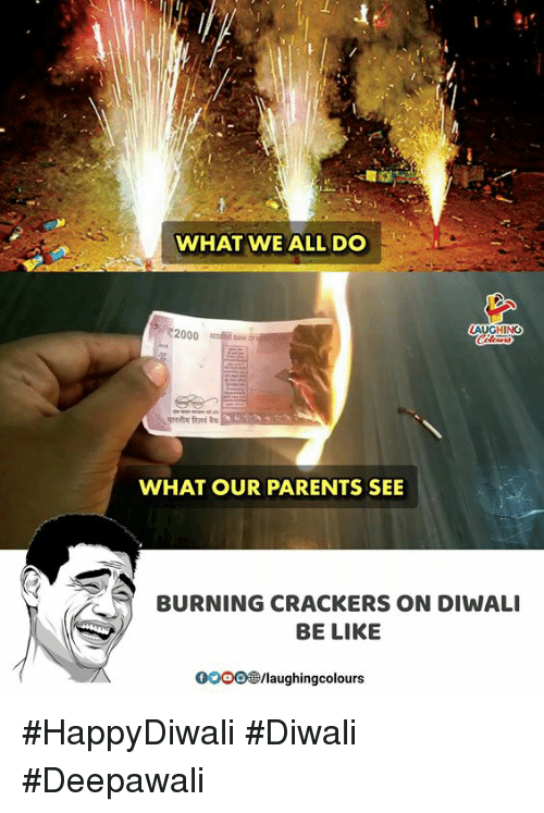 Be Like, Parents, and Bank: WHAT WE ALL DO  72000 RES BANK  AUGHING  WHAT OUR PARENTS SEE  BURNING CRACKERS ON DIWALI  BE LIKE  0OOO®/laughingcolours #HappyDiwali #Diwali #Deepawali