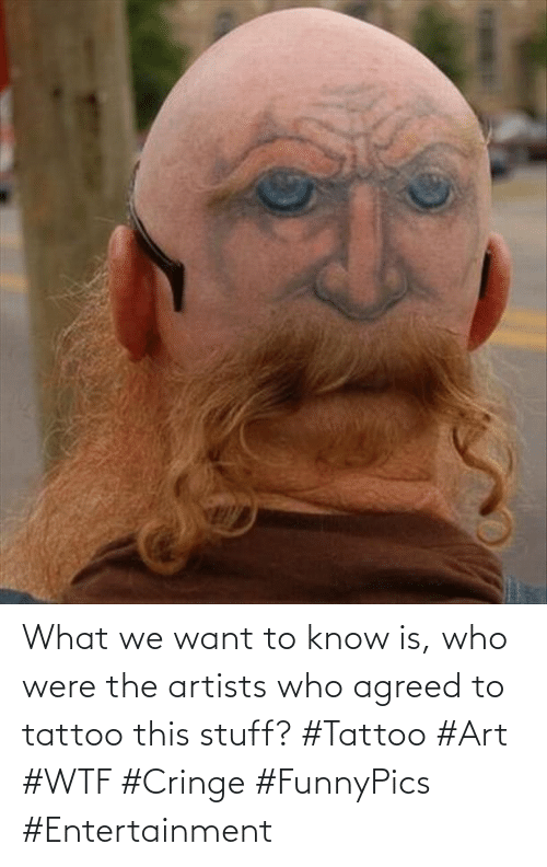 WTF: What we want to know is, who were the artists who agreed to tattoo this stuff? #Tattoo #Art #WTF #Cringe #FunnyPics #Entertainment