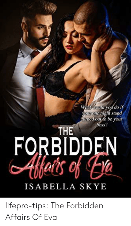 Affairs: What would you do if  nig  your one night stand  turned out to be your  boss?  THE  FORBIDDEN  Afets of a  ISABELLA SKYE lifepro-tips: The Forbidden Affairs Of Eva