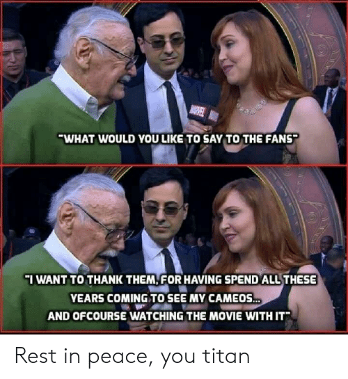 Movie, Peace, and Rest: WHAT WOULD YOU LIKE TO SAY TO THE FANS  IWANT TO THANK THEM FOR HAVING SPEND ALL THESE  YEARS COMING TO SEE MY CAMEOS  AND OFCOURSE WATCHING THE MOVIE WITH IT Rest in peace, you titan