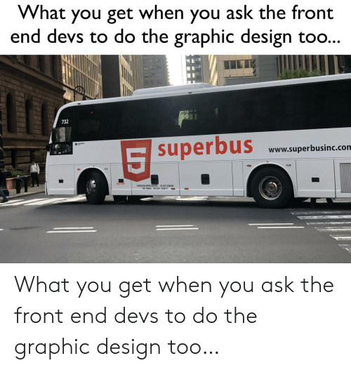 Design, Ask, and Super: What you get when you ask the front  end devs to do the graphic design to..  732  superbus Www.superbusinc.com  BATTERY  OPERATOR SUPER BUS INC. US DOT 2206289  MC 769642 NYS D0T CH38711 What you get when you ask the front end devs to do the graphic design too…