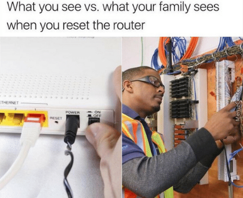 Family, Power, and Router: What you see vs. what your family sees  when you reset the router  THERNET  POWER  ON  OFF  RESET  MemeCenter