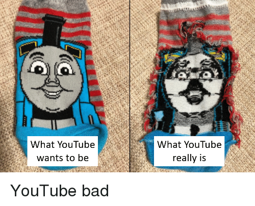 Bad, youtube.com, and What: What YouTube  wants to be  What YouTube  really is YouTube bad