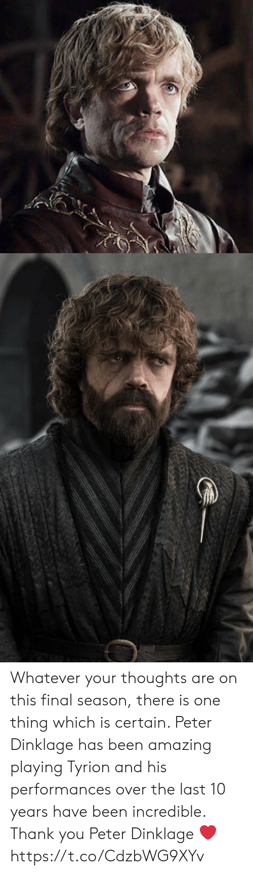 Thank You, Peter Dinklage, and Amazing: Whatever your thoughts are on this final season, there is one thing which is certain. Peter Dinklage has been amazing playing Tyrion and his performances over the last 10 years have been incredible. Thank you Peter Dinklage ❤️ https://t.co/CdzbWG9XYv