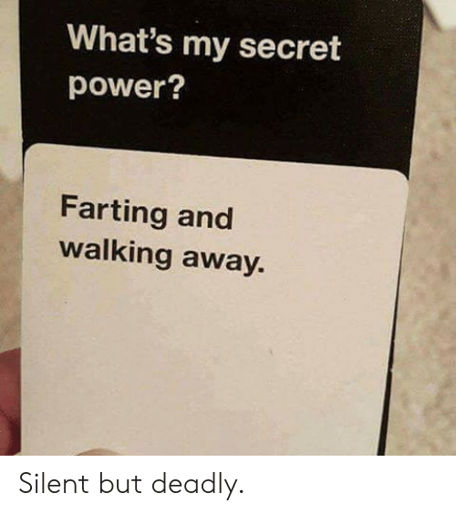 Dank, Power, and 🤖: What's my secret  power?  Farting and  walking away. Silent but deadly.