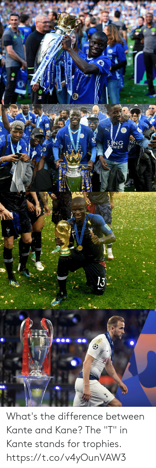 "trophies: What's the difference between Kante and Kane? The ""T"" in Kante stands for trophies. https://t.co/v4yOunVAW3"