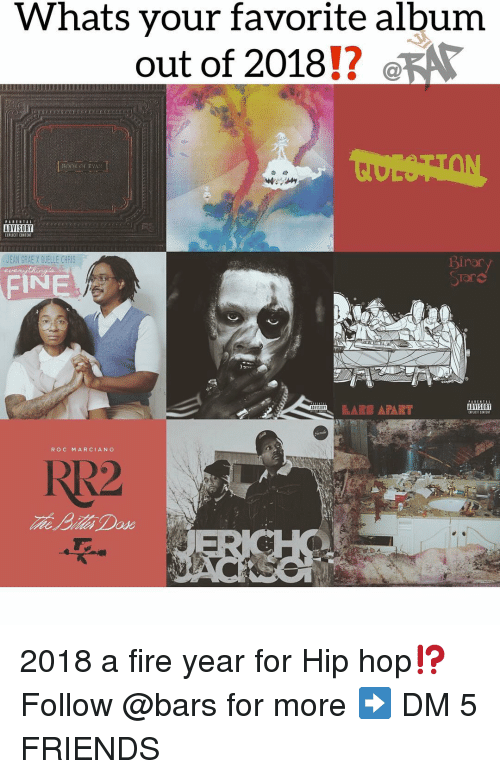 Fire, Friends, and Memes: Whats your favorite album  out of 2018!?  ADVISORY  IPLICIT CONTE  EAN GRAE X GUELLE CHRIS  nor  AN  STar  ROC MARCIANC  RR2 2018 a fire year for Hip hop⁉️ Follow @bars for more ➡️ DM 5 FRIENDS