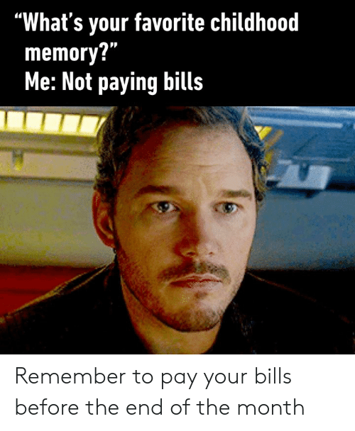 "Dank, Bills, and 🤖: ""What's your favorite childhood  memory?""  Me: Not paying bills Remember to pay your bills before the end of the month"