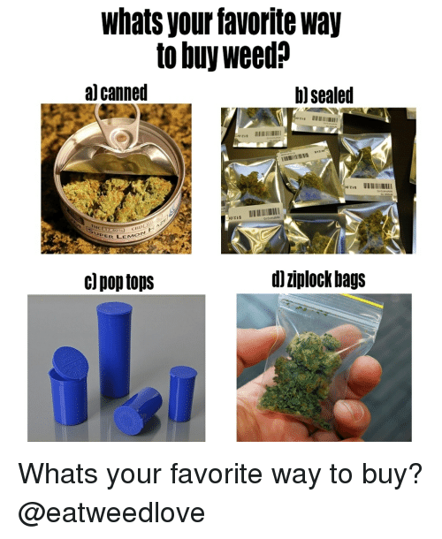 Canned: whats your favorite way  to buy weed?  al canned  b) sealed  $12  CBD  UPER LEM  d)ziplock bag:s Whats your favorite way to buy? @eatweedlove