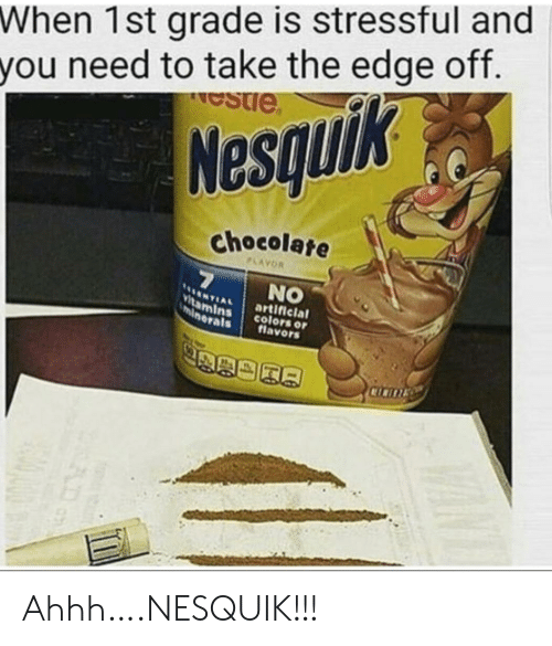 minerals: When 1st grade is stressful and  you need to take the edge off.  estie  Nesquik  chocolate  PLAYOR  7  NO  NTIAL  Vitamins  minerals  artificial  colors or  flavors  CICITE Ahhh….NESQUIK!!!