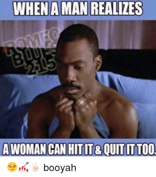 when a man realizes a woman can hit it quit ittoo 7900315 when a man realizes a woman can hit it&quit ittoo