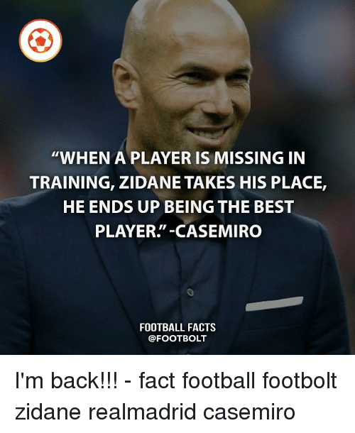 """Facts, Football, and Memes: """"WHEN A PLAYER IS MISSING IN  TRAINING, ZIDANE TAKES HIS PLACE,  HE ENDS UP BEING THE BEST  PLAYER.""""-CASEMIRO  FOOTBALL FACTS  @FOOTBOLT I'm back!!! - fact football footbolt zidane realmadrid casemiro"""