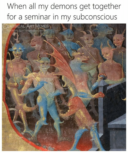 Boos: When all my demons get together  for a seminar in my subconscious  LASSICAL ART MEMES  boos.com/class