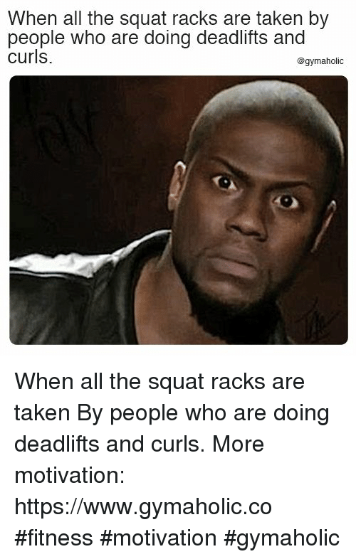 Squat: When all the squat racks are taken by  people who are doing deadlifts and  curls  @gymaholic When all the squat racks are taken  By people who are doing deadlifts and curls.  More motivation: https://www.gymaholic.co  #fitness #motivation #gymaholic