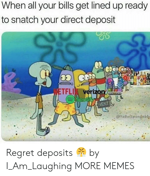 Lined: When all your bills get lined up ready  to snatch your direct deposit  TFLI verizo  RENT  @YaBofspongebbo Regret deposits 😤 by I_Am_Laughing MORE MEMES