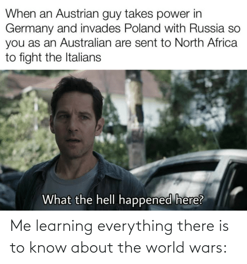 Africa, Germany, and Power: When an Austrian guy takes power in  Germany and invades Poland with Russia so  you as an Australian are sent to North Africa  to fight the Italians  What the hell happened here? Me learning everything there is to know about the world wars: