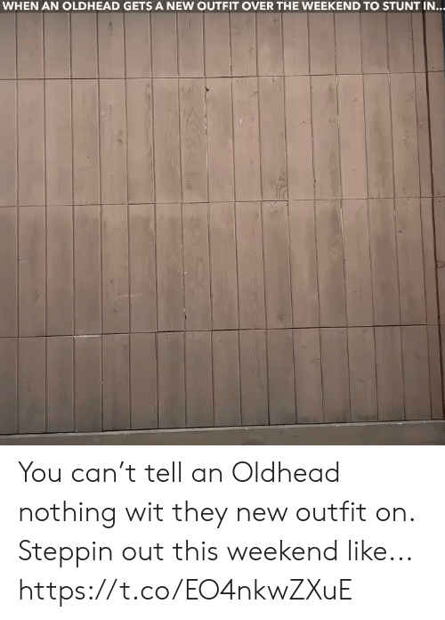 Memes, The Weekend, and 🤖: WHEN AN OLDHEAD GETSA NEW OUTFIT OVER THE WEEKEND TO STUNT IN... You can't tell an Oldhead nothing wit they new outfit on.  Steppin out this weekend like... https://t.co/EO4nkwZXuE
