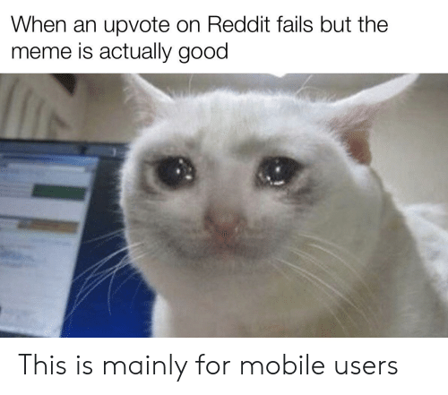 Meme, Reddit, and Good: When an upvote on Reddit fails but the  meme is actually good This is mainly for mobile users