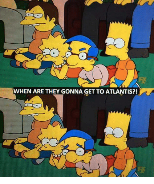 Atlantis, They, and Get: WHEN ARE THEY GONNA GET TO ATLANTIS?!  5%
