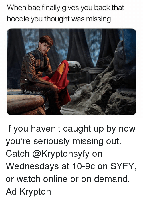 Bae, Watch, and Dank Memes: When bae finally gives you back that  hoodie you thought was missing If you haven't caught up by now you're seriously missing out. Catch @Kryptonsyfy on Wednesdays at 10-9c on SYFY, or watch online or on demand. Ad Krypton
