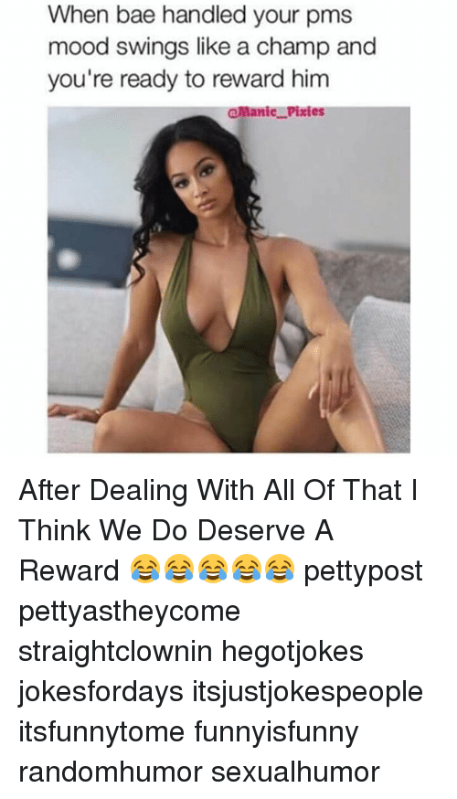 pixies: When bae handled your pms  mood swings like a champ and  you're ready to reward him  @Manic Pixies After Dealing With All Of That I Think We Do Deserve A Reward 😂😂😂😂😂 pettypost pettyastheycome straightclownin hegotjokes jokesfordays itsjustjokespeople itsfunnytome funnyisfunny randomhumor sexualhumor