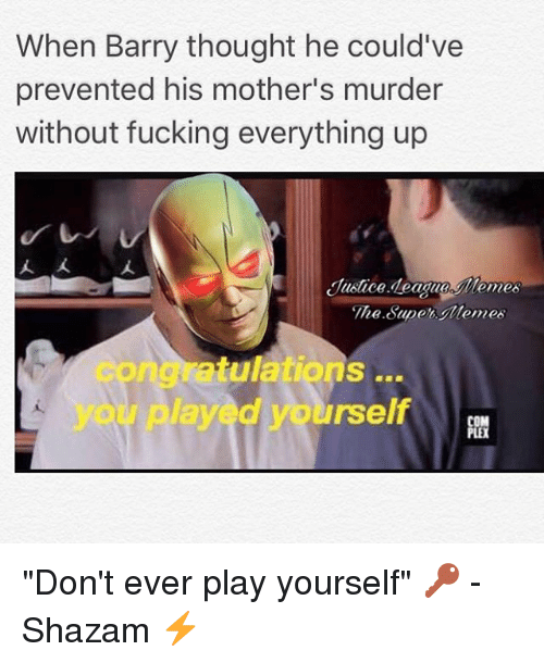 "Dont Ever Play Yourself: When Barry thought he could've  prevented his mother's murder  without fucking everything up  人人  Justice deague lemes  The Supe Memes  congratulations  you played yourself ""Don't ever play yourself"" 🔑 -Shazam ⚡️"