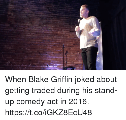 Blake Griffin: When Blake Griffin joked about getting traded during his stand-up comedy act in 2016. https://t.co/iGKZ8EcU48