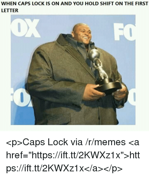 """Memes, Via, and Lock: WHEN CAPS LOCK IS ON AND YOU HOLD SHIFT ON THE FIRST  LETTER <p>Caps Lock via /r/memes <a href=""""https://ift.tt/2KWXz1x"""">https://ift.tt/2KWXz1x</a></p>"""