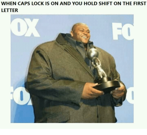Lock, First, and You: WHEN CAPS LOCK IS ON AND YOU HOLD SHIFT ON THE FIRST  LETTER