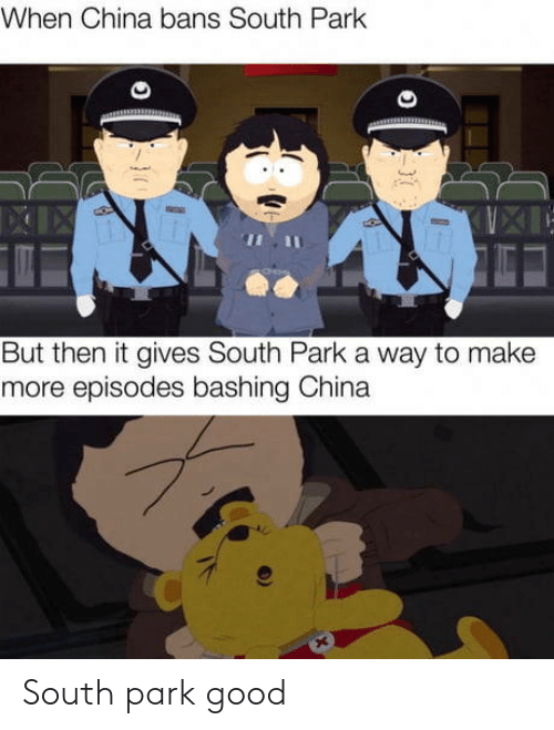 South Park: When China bans South Park  But then it gives South Park a way to make  more episodes bashing China South park good