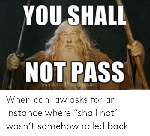 "con: When con law asks for an instance where ""shall not"" wasn't somehow rolled back"