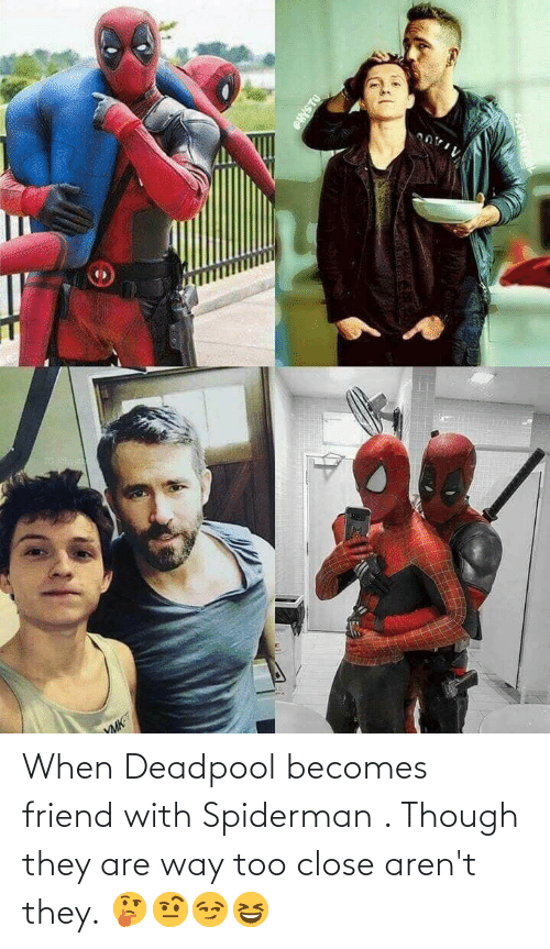 Deadpool: When Deadpool becomes friend with Spiderman . Though they are way too close aren't they. 🤔🤨😏😆