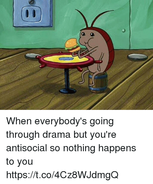 coeds: When everybody's going through drama but you're antisocial so nothing happens to you https://t.co/4Cz8WJdmgQ