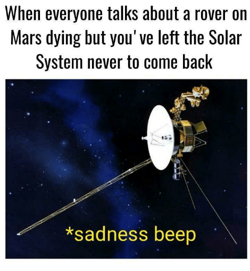 Mars, Solar System, and Never: When everyone talks about a rover on  Mars dying but you've left the Solar  System never to come back  *sadness beep