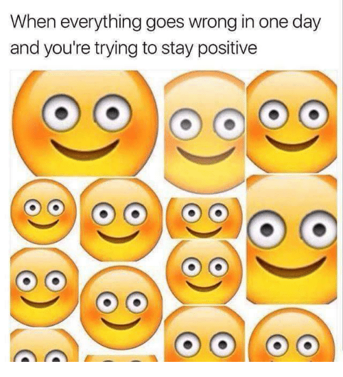 One, One Day, and Day: When everything goes wrong in one day  and you're trying to stay positive