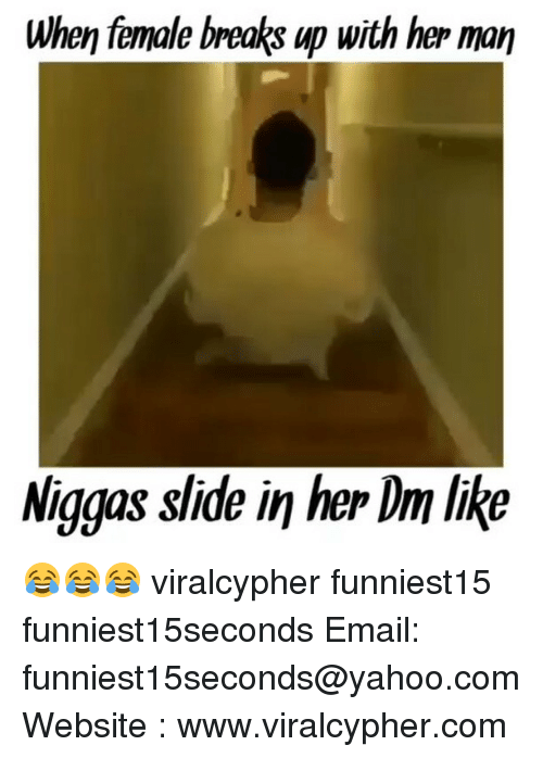 Femal: When female breaks up with her man  Niggas slide in her Dim like 😂😂😂 viralcypher funniest15 funniest15seconds Email: funniest15seconds@yahoo.com Website : www.viralcypher.com