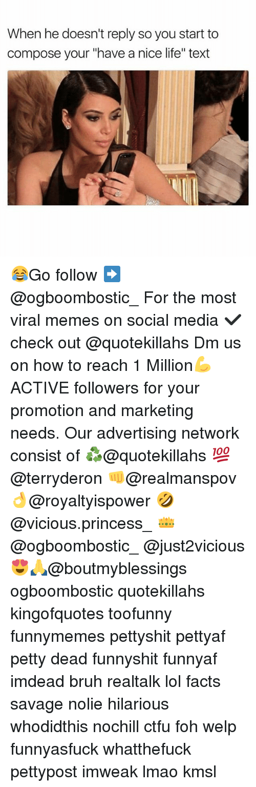 "Bruh, Ctfu, and Facts: When he doesn't reply so you start to  compose your ""have a nice life"" text 😂Go follow ➡@ogboombostic_ For the most viral memes on social media ✔check out @quotekillahs Dm us on how to reach 1 Million💪ACTIVE followers for your promotion and marketing needs. Our advertising network consist of ♻@quotekillahs 💯@terryderon 👊@realmanspov 👌@royaltyispower 🤣@vicious.princess_ 👑@ogboombostic_ @just2vicious😍🙏@boutmyblessings ogboombostic quotekillahs kingofquotes toofunny funnymemes pettyshit pettyaf petty dead funnyshit funnyaf imdead bruh realtalk lol facts savage nolie hilarious whodidthis nochill ctfu foh welp funnyasfuck whatthefuck pettypost imweak lmao kmsl"
