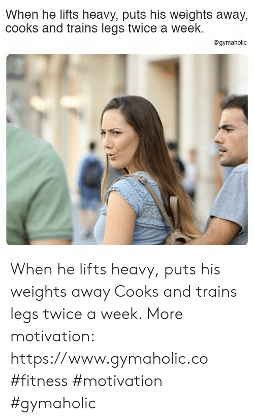 weights: When he lifts heavy, puts his weights away,  cooks and trains legs twice a week.  @gymaholic When he lifts heavy, puts his weights away  Cooks and trains legs twice a week.  More motivation: https://www.gymaholic.co  #fitness #motivation #gymaholic
