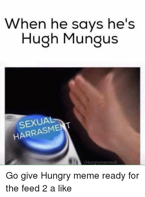 Hungry, Meme, and Memes: When he says he's  Hugh Mungus  SEXUAL  /Hungry memes2 Go give Hungry meme ready for the feed 2 a like