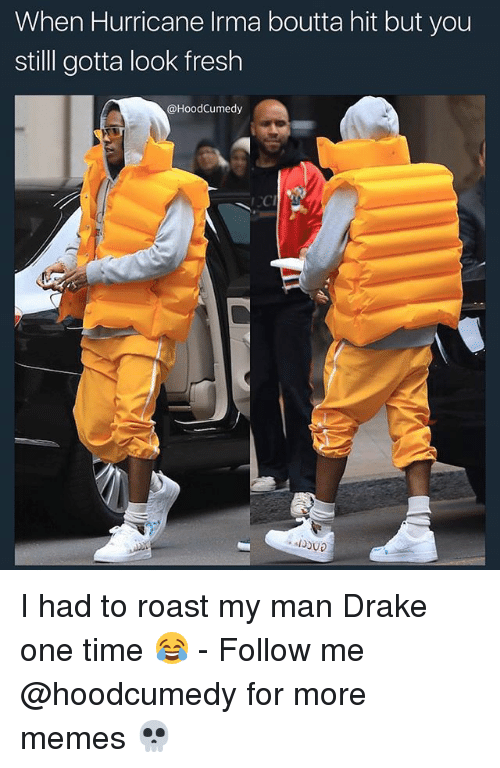 Draked: When Hurricane Irma boutta hit but you  still gotta look fresh  @HoodCumedy I had to roast my man Drake one time 😂 - Follow me @hoodcumedy for more memes 💀
