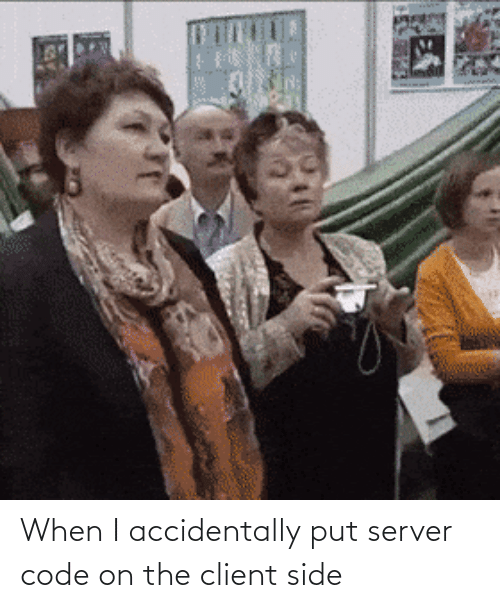 client: When I accidentally put server code on the client side