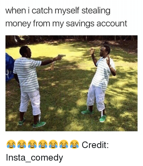 Insta Comedy: when i catch myself stealing  money from my savings account 😂😂😂😂😂😂😂 Credit: Insta_comedy