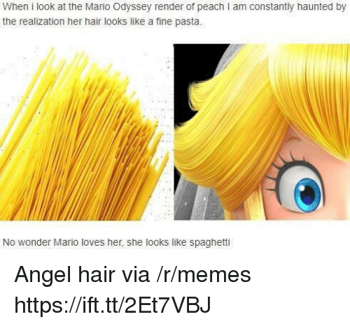 realization: When i look at the Mario Odyssey render of peach I am constantly haunted by  the realization her hair looks like a fine pasta.  No wonder Mario loves her, she looks like spaghetti Angel hair via /r/memes https://ift.tt/2Et7VBJ