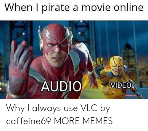 Dank, Memes, and Target: When I pirate a movie online  AUDIO VIDEO Why I always use VLC by caffeine69 MORE MEMES
