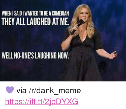 """Dank, Meme, and Wanted: WHEN I SAIDI WANTED TO BEA COMEDIAN  THEY ALL LAUGHED AT ME  WELL NO-ONES LAUGHING NOW <p>💜 via /r/dank_meme <a href=""""https://ift.tt/2jpDYXG"""">https://ift.tt/2jpDYXG</a></p>"""