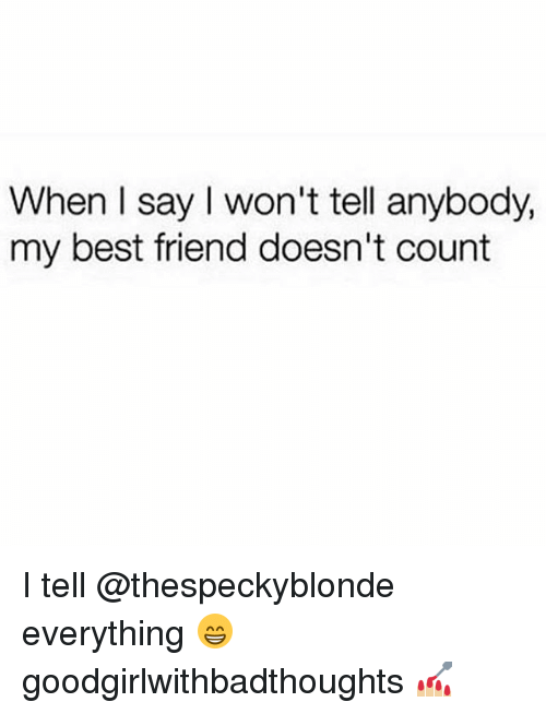 I Wont Tell: When I say I won't tell anybody,  my best friend doesn't count I tell @thespeckyblonde everything 😁 goodgirlwithbadthoughts 💅🏼
